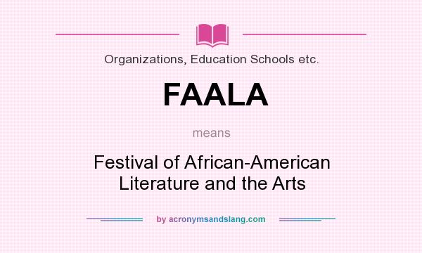 What does FAALA mean? It stands for Festival of African-American Literature and the Arts