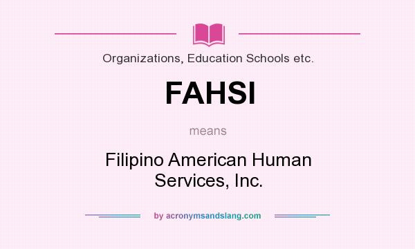 What does FAHSI mean? It stands for Filipino American Human Services, Inc.