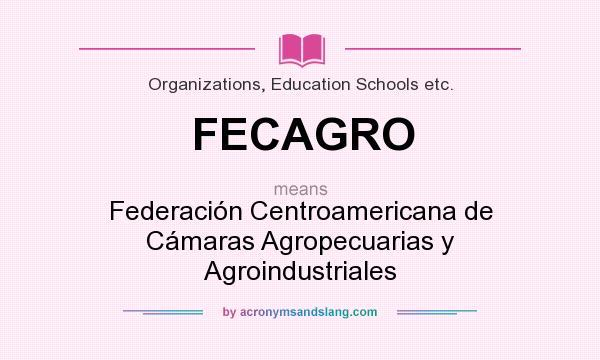 What does FECAGRO mean? It stands for Federación Centroamericana de Cámaras Agropecuarias y Agroindustriales