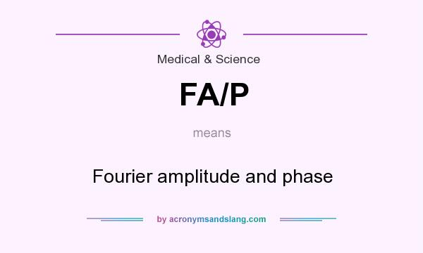 What does FA/P mean? It stands for Fourier amplitude and phase