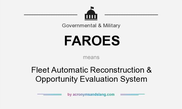 What does FAROES mean? It stands for Fleet Automatic Reconstruction & Opportunity Evaluation System