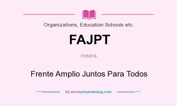 What does FAJPT mean? It stands for Frente Amplio Juntos Para Todos