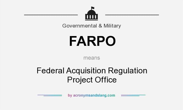 What does FARPO mean? It stands for Federal Acquisition Regulation Project Office