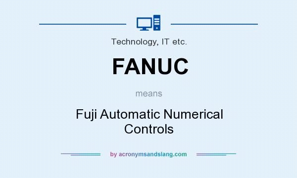 What does FANUC mean? It stands for Fuji Automatic Numerical Controls