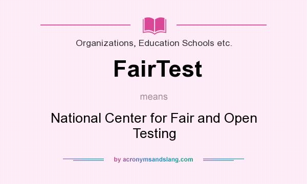 What does FairTest mean? It stands for National Center for Fair and Open Testing