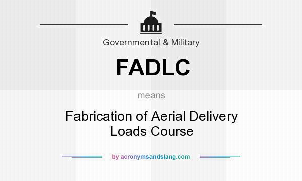 What does FADLC mean? It stands for Fabrication of Aerial Delivery Loads Course