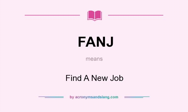 What does FANJ mean? It stands for Find A New Job
