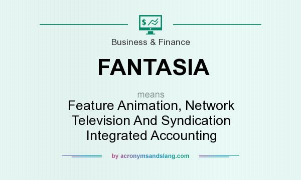 What does FANTASIA mean? It stands for Feature Animation, Network Television And Syndication Integrated Accounting