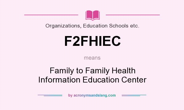 What does F2FHIEC mean? It stands for Family to Family Health Information Education Center