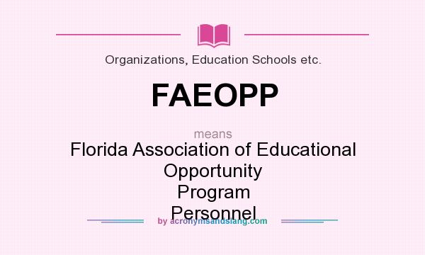 What does FAEOPP mean? It stands for Florida Association of Educational Opportunity Program Personnel