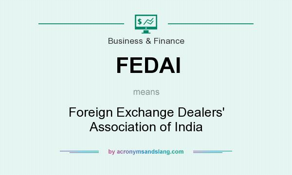 What does FEDAI mean? It stands for Foreign Exchange Dealers` Association of India