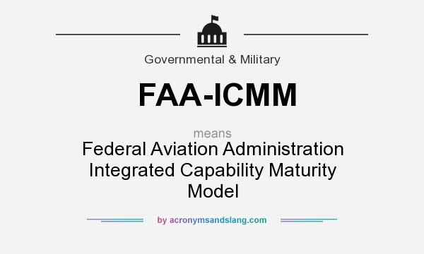 What does FAA-ICMM mean? It stands for Federal Aviation Administration Integrated Capability Maturity Model