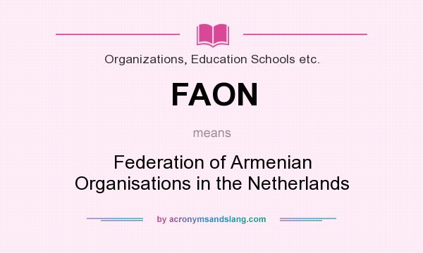 What does FAON mean? It stands for Federation of Armenian Organisations in the Netherlands
