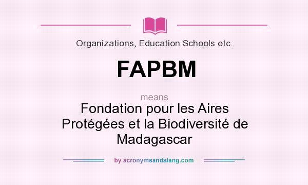 What does FAPBM mean? It stands for Fondation pour les Aires Protégées et la Biodiversité de Madagascar
