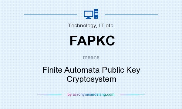 What does FAPKC mean? It stands for Finite Automata Public Key Cryptosystem