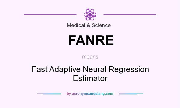 What does FANRE mean? It stands for Fast Adaptive Neural Regression Estimator
