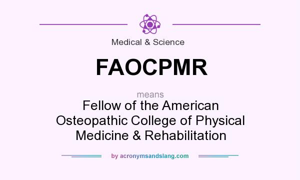 What does FAOCPMR mean? It stands for Fellow of the American Osteopathic College of Physical Medicine & Rehabilitation