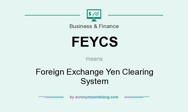 What does FEYCS mean? It stands for Foreign Exchange Yen Clearing System