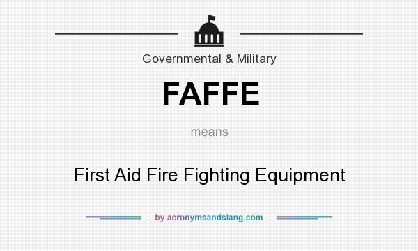 What does FAFFE mean? It stands for First Aid Fire Fighting Equipment