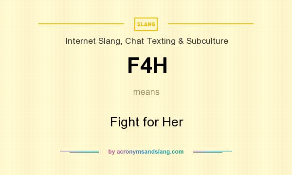 What does F4H mean? It stands for Fight for Her