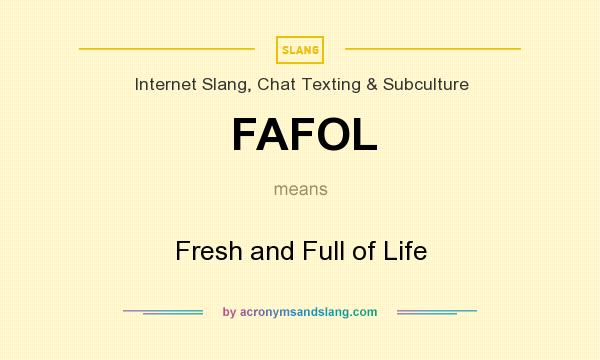 What does FAFOL mean? It stands for Fresh and Full of Life