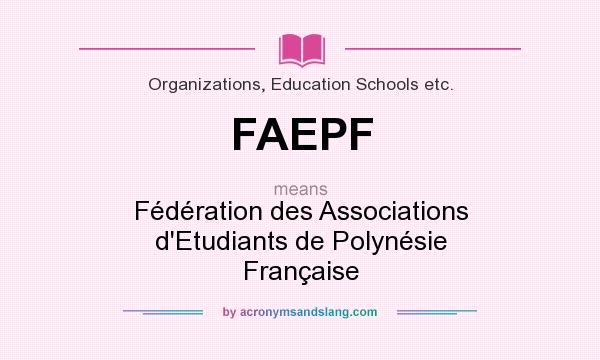 What does FAEPF mean? It stands for Fédération des Associations d`Etudiants de Polynésie Française
