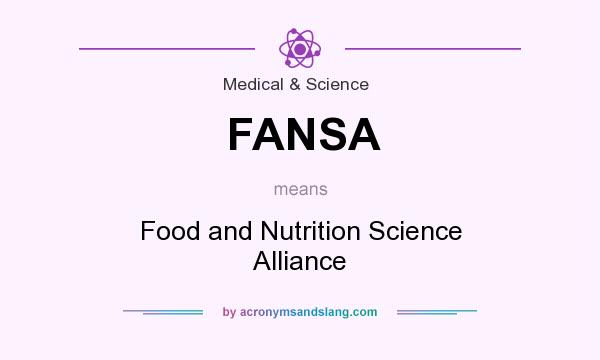 What does FANSA mean? It stands for Food and Nutrition Science Alliance