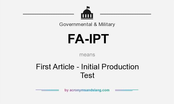 What does FA-IPT mean? It stands for First Article - Initial Production Test