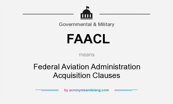 What does FAACL mean? It stands for Federal Aviation Administration Acquisition Clauses