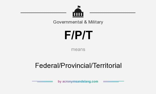 What does F/P/T mean? It stands for Federal/Provincial/Territorial