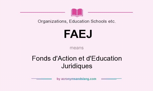 What does FAEJ mean? It stands for Fonds d`Action et d`Education Juridiques