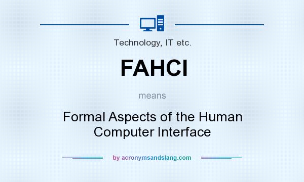 What does FAHCI mean? It stands for Formal Aspects of the Human Computer Interface