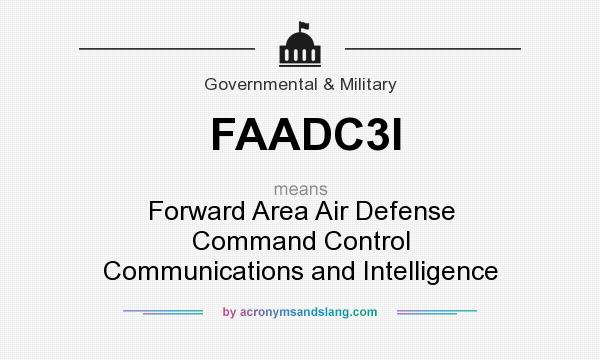 What does FAADC3I mean? It stands for Forward Area Air Defense Command Control Communications and Intelligence
