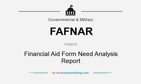 What does FAFNAR mean? It stands for Financial Aid Form Need Analysis Report