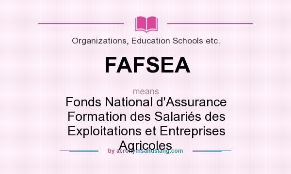 What does FAFSEA mean? It stands for Fonds National d`Assurance Formation des Salariés des Exploitations et Entreprises Agricoles