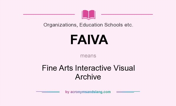 What does FAIVA mean? It stands for Fine Arts Interactive Visual Archive