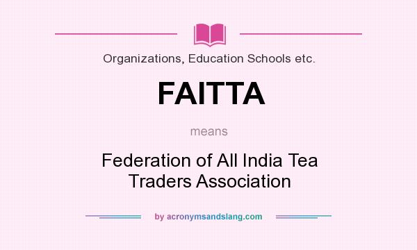 What does FAITTA mean? It stands for Federation of All India Tea Traders Association