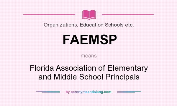 What does FAEMSP mean? It stands for Florida Association of Elementary and Middle School Principals