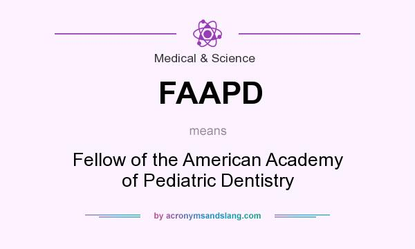 What does FAAPD mean? It stands for Fellow of the American Academy of Pediatric Dentistry