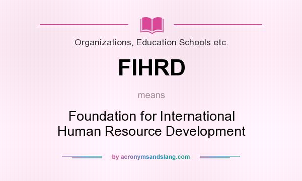 What does FIHRD mean? It stands for Foundation for International Human Resource Development