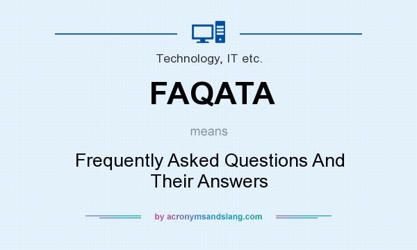 What does FAQATA mean? It stands for Frequently Asked Questions And Their Answers
