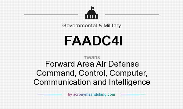 What does FAADC4I mean? It stands for Forward Area Air Defense Command, Control, Computer, Communication and Intelligence