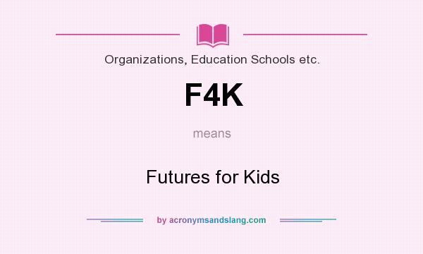 What does F4K mean? It stands for Futures for Kids