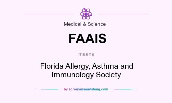 What does FAAIS mean? It stands for Florida Allergy, Asthma and Immunology Society