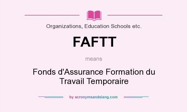 What does FAFTT mean? It stands for Fonds d`Assurance Formation du Travail Temporaire