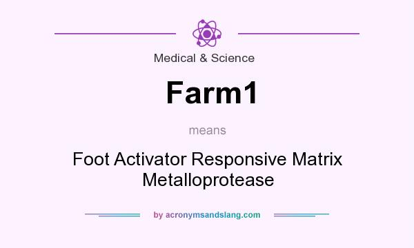 What does Farm1 mean? It stands for Foot Activator Responsive Matrix Metalloprotease
