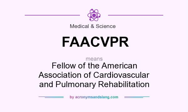 What does FAACVPR mean? It stands for Fellow of the American Association of Cardiovascular and Pulmonary Rehabilitation