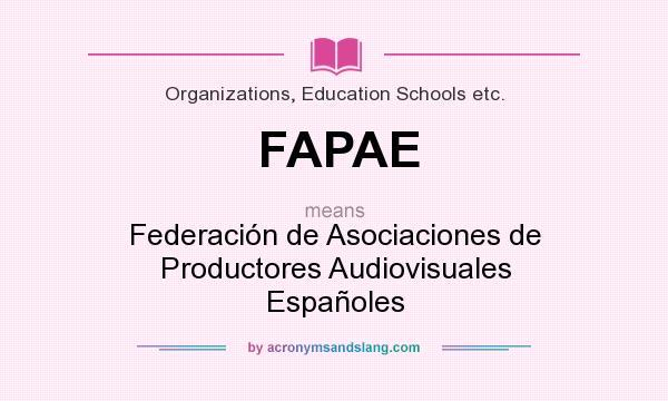 What does FAPAE mean? It stands for Federación de Asociaciones de Productores Audiovisuales Españoles