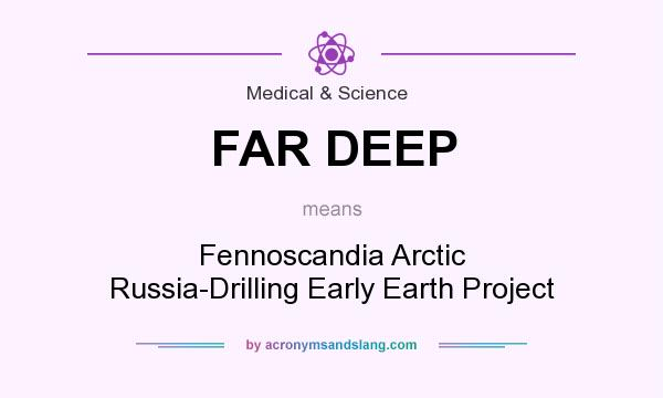 What does FAR DEEP mean? It stands for Fennoscandia Arctic Russia-Drilling Early Earth Project