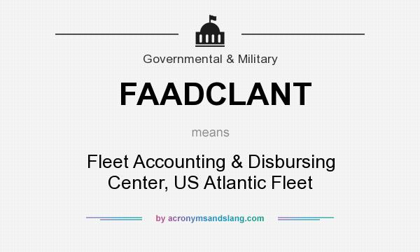 What does FAADCLANT mean? It stands for Fleet Accounting & Disbursing Center, US Atlantic Fleet